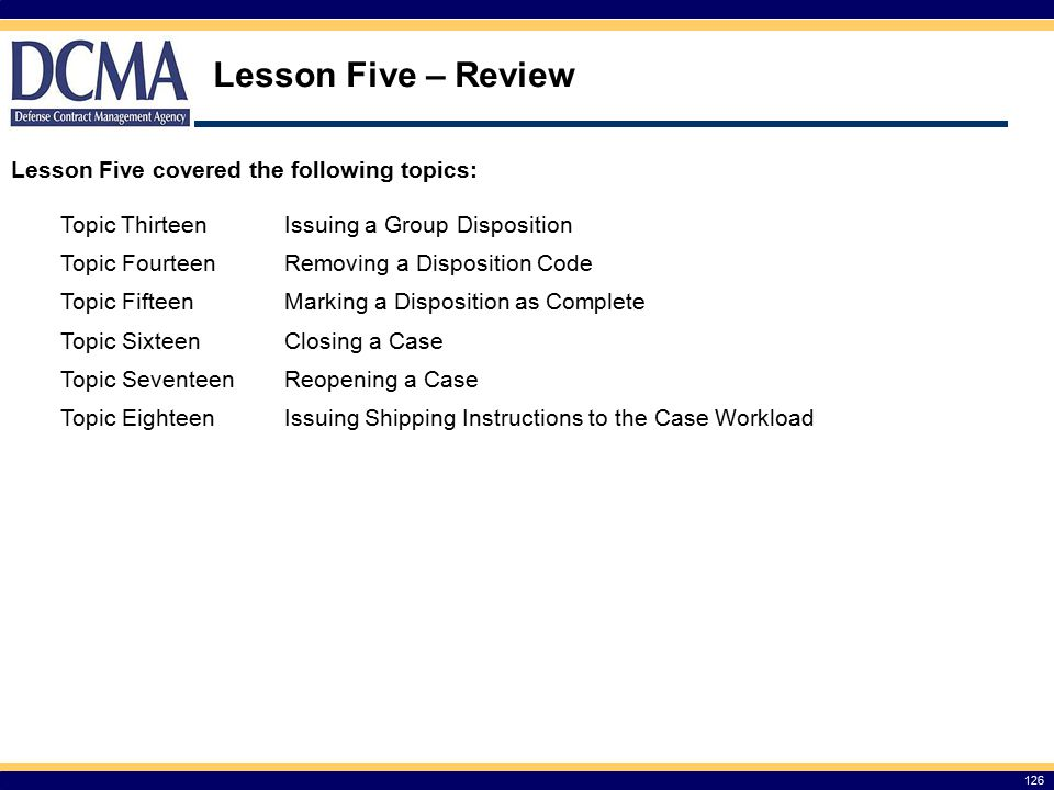 Lesson Five – Review Lesson Five covered the following topics: