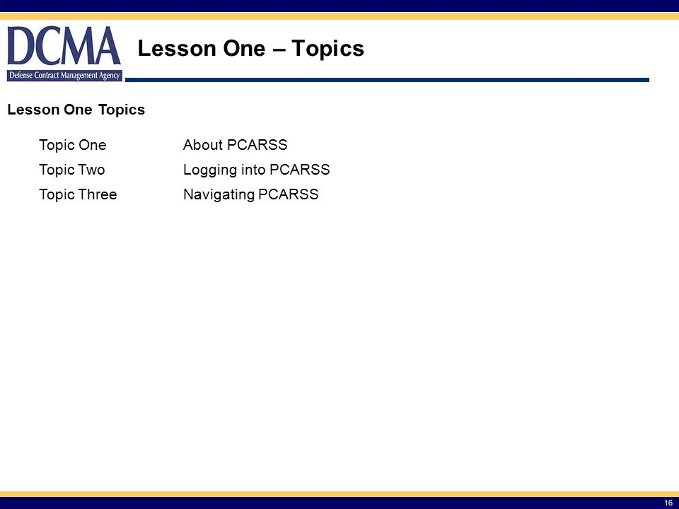 Lesson One – Topics Lesson One Topics Topic One About PCARSS Topic Two