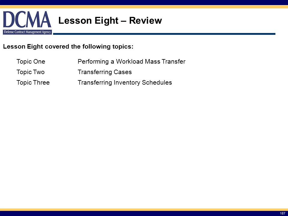 Lesson Eight – Review Lesson Eight covered the following topics: