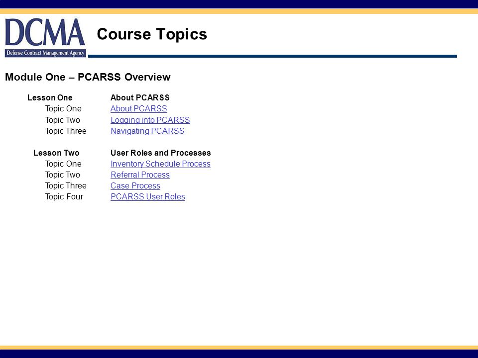 Course Topics Module One – PCARSS Overview Lesson One About PCARSS