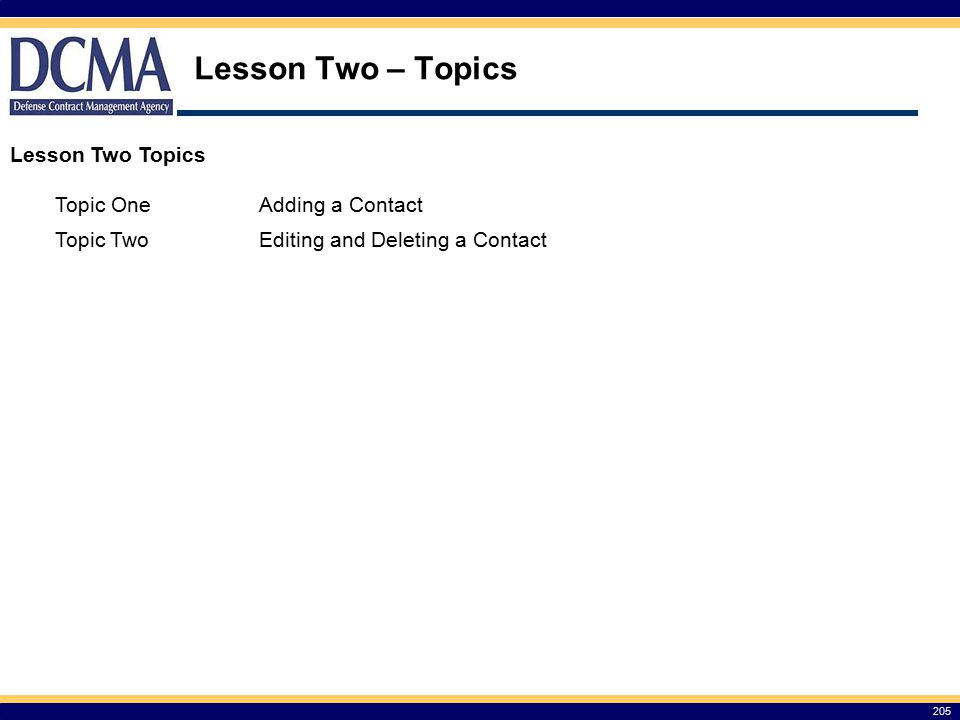 Lesson Two – Topics Lesson Two Topics Topic One Adding a Contact