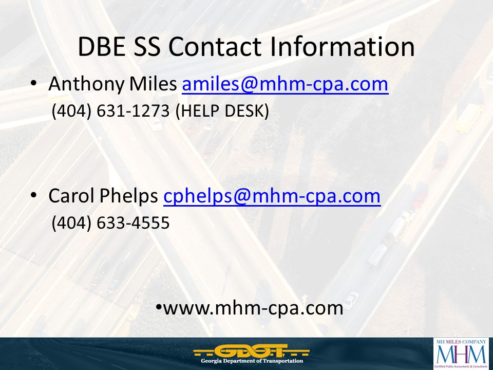 DBE SS Contact Information Anthony Miles amiles@mhm-cpa.com. (404) 631-1273 (HELP DESK) Carol Phelps cphelps@mhm-cpa.com.