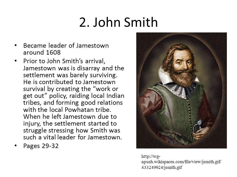 2. John Smith Became leader of Jamestown around 1608