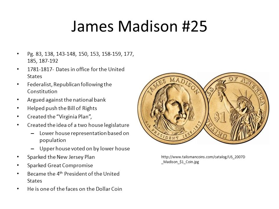 James Madison #25 Pg. 83, 138, 143-148, 150, 153, 158-159, 177, 185, 187-192. 1781-1817- Dates in office for the United States.