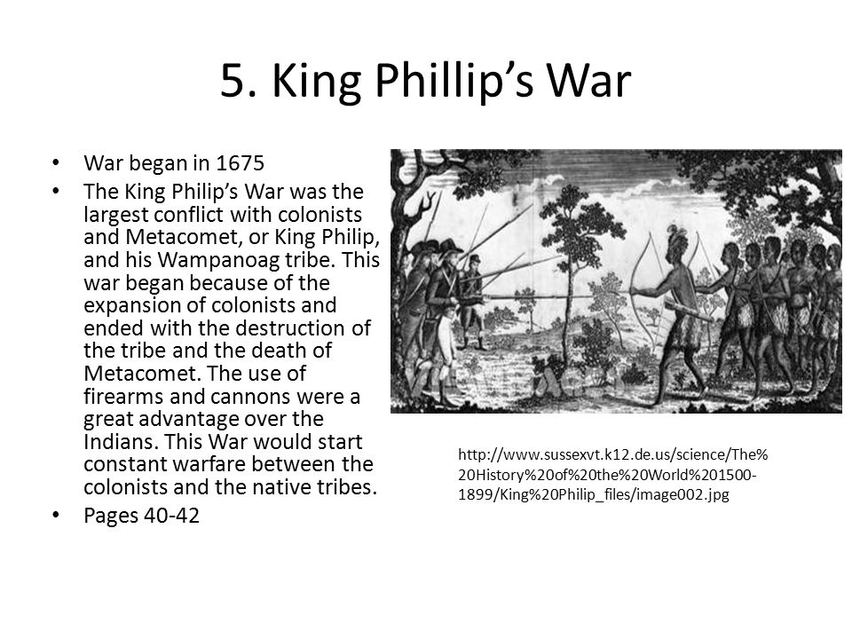 5. King Phillip's War War began in 1675