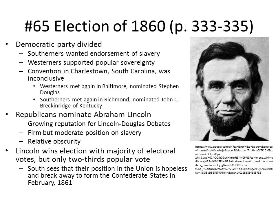 #65 Election of 1860 (p. 333-335) Democratic party divided