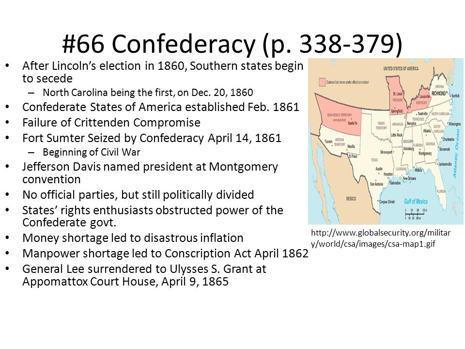 #66 Confederacy (p. 338-379) After Lincoln's election in 1860, Southern states begin to secede. North Carolina being the first, on Dec. 20, 1860.