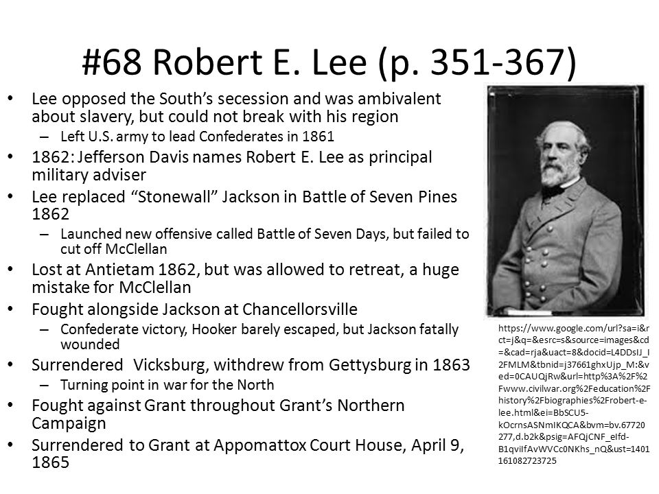 #68 Robert E. Lee (p. 351-367) Lee opposed the South's secession and was ambivalent about slavery, but could not break with his region.
