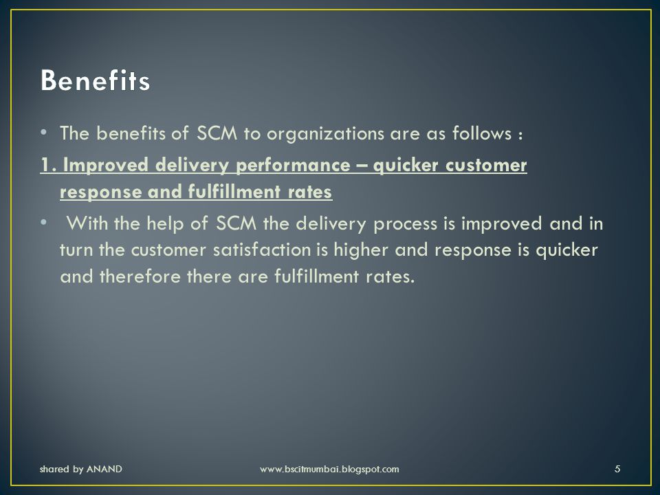 Benefits The benefits of SCM to organizations are as follows :
