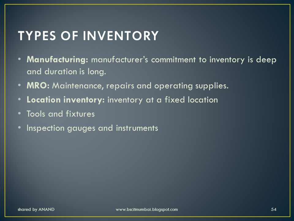 TYPES OF INVENTORY Manufacturing: manufacturer's commitment to inventory is deep and duration is long.