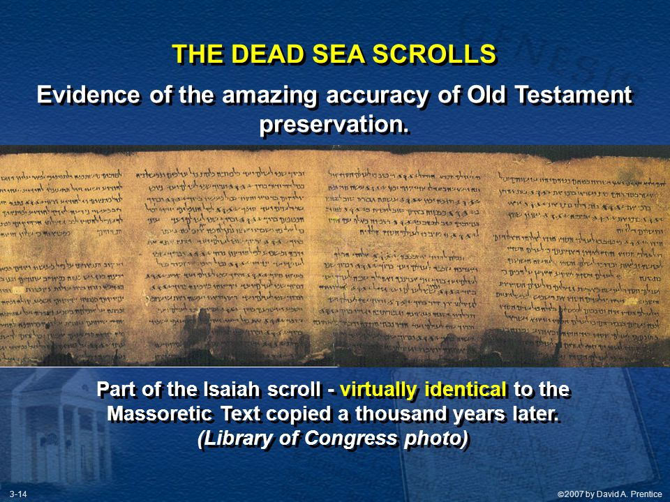 THE DEAD SEA SCROLLS Evidence of the amazing accuracy of Old Testament preservation. Part of the Isaiah scroll - virtually identical to the.