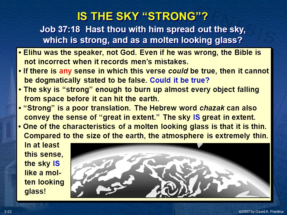 IS THE SKY STRONG Job 37:18 Hast thou with him spread out the sky,
