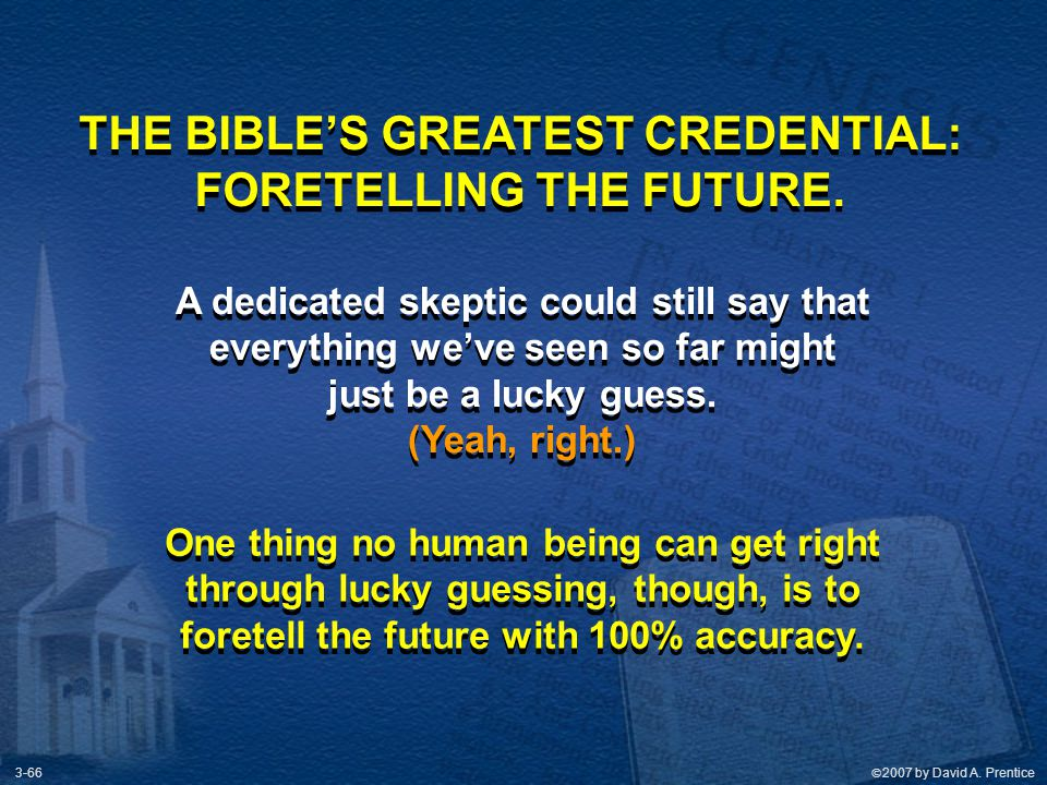 THE BIBLE'S GREATEST CREDENTIAL: FORETELLING THE FUTURE.
