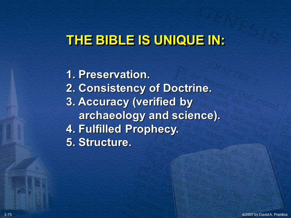 THE BIBLE IS UNIQUE IN: 1. Preservation. 2. Consistency of Doctrine.