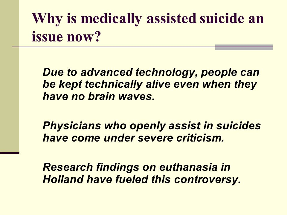 Why is medically assisted suicide an issue now