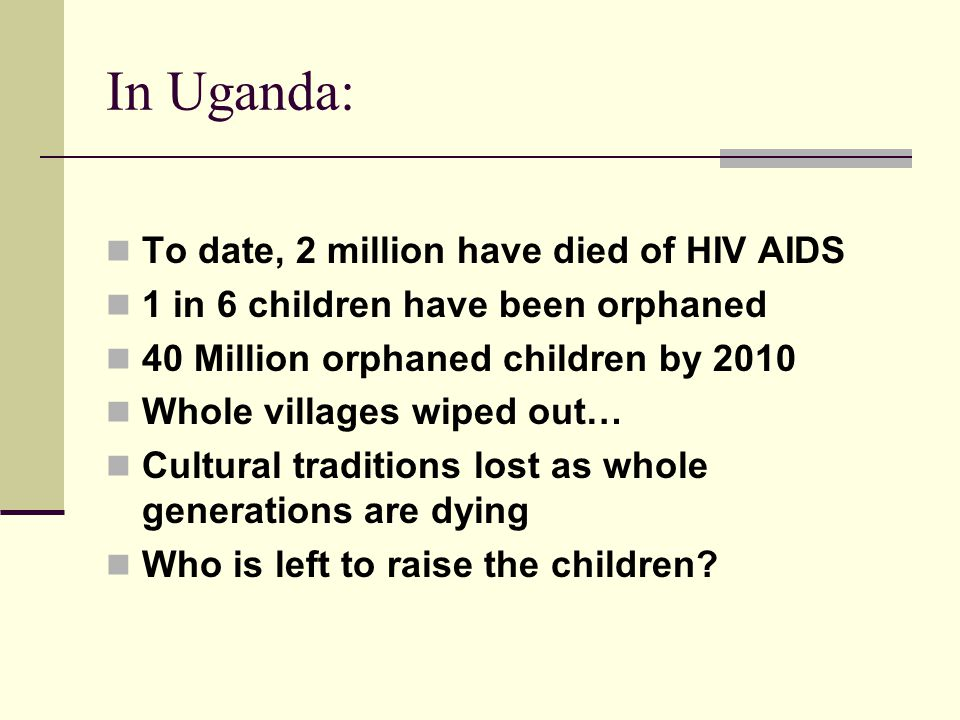In Uganda: To date, 2 million have died of HIV AIDS