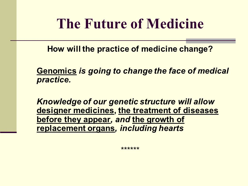How will the practice of medicine change