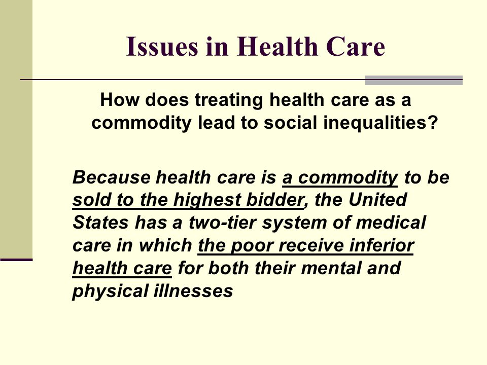 Issues in Health Care How does treating health care as a commodity lead to social inequalities