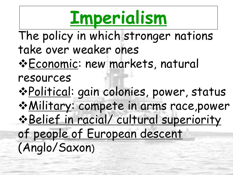 Imperialism The policy in which stronger nations take over weaker ones