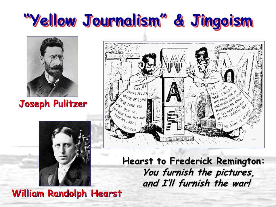 Yellow Journalism & Jingoism William Randolph Hearst