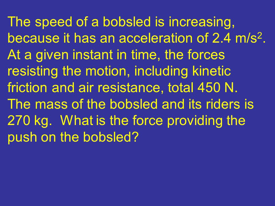 The speed of a bobsled is increasing, because it has an acceleration of 2.4 m/s2.
