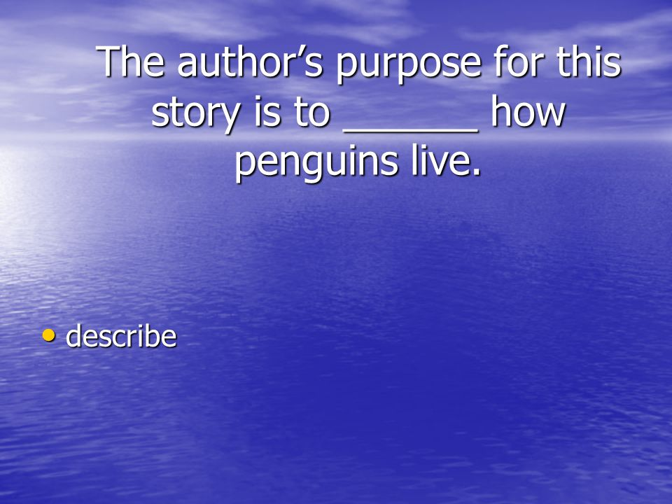 The author's purpose for this story is to ______ how penguins live.