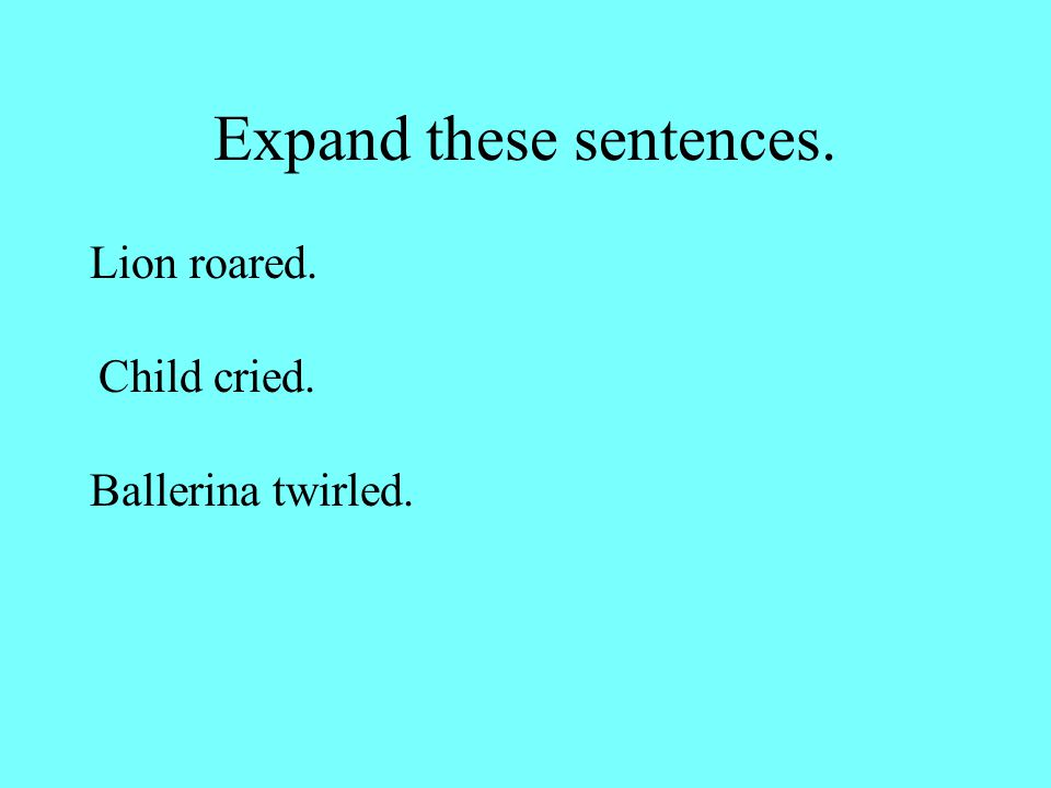 Expand these sentences.