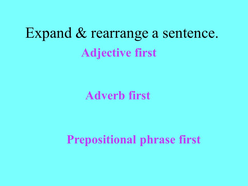 Expand & rearrange a sentence.