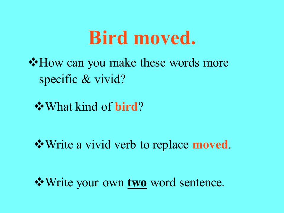 Bird moved. How can you make these words more specific & vivid