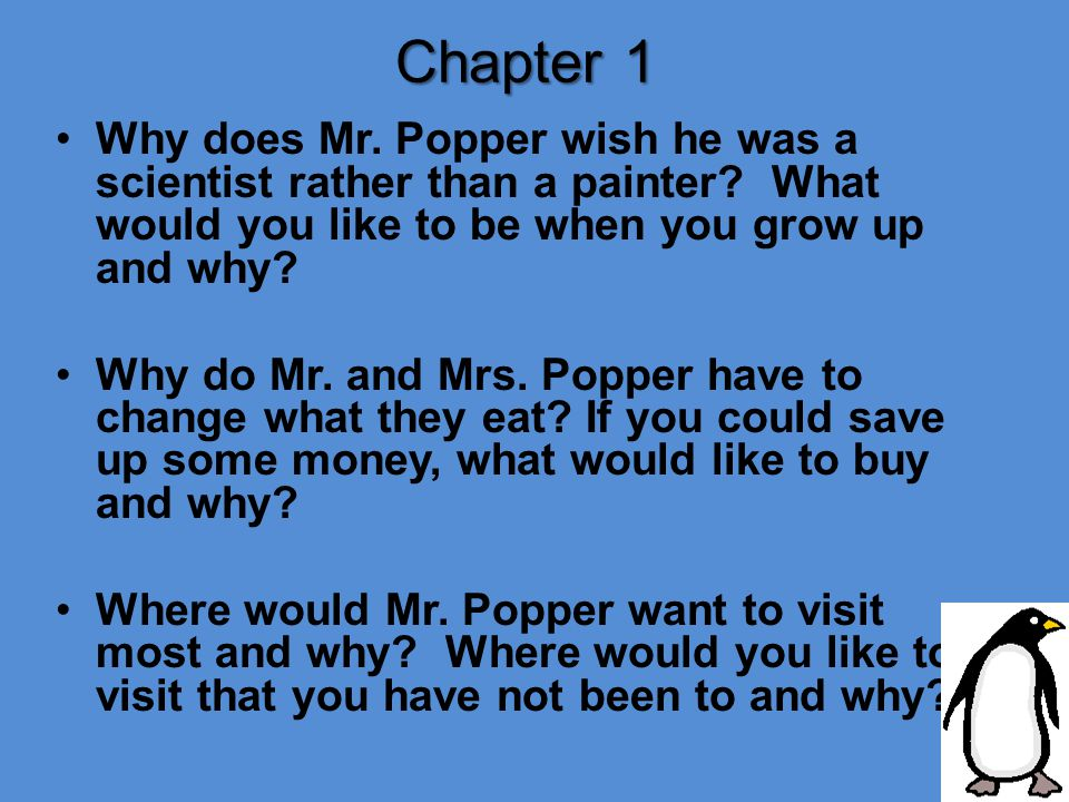 Chapter 1 Why does Mr. Popper wish he was a scientist rather than a painter What would you like to be when you grow up and why