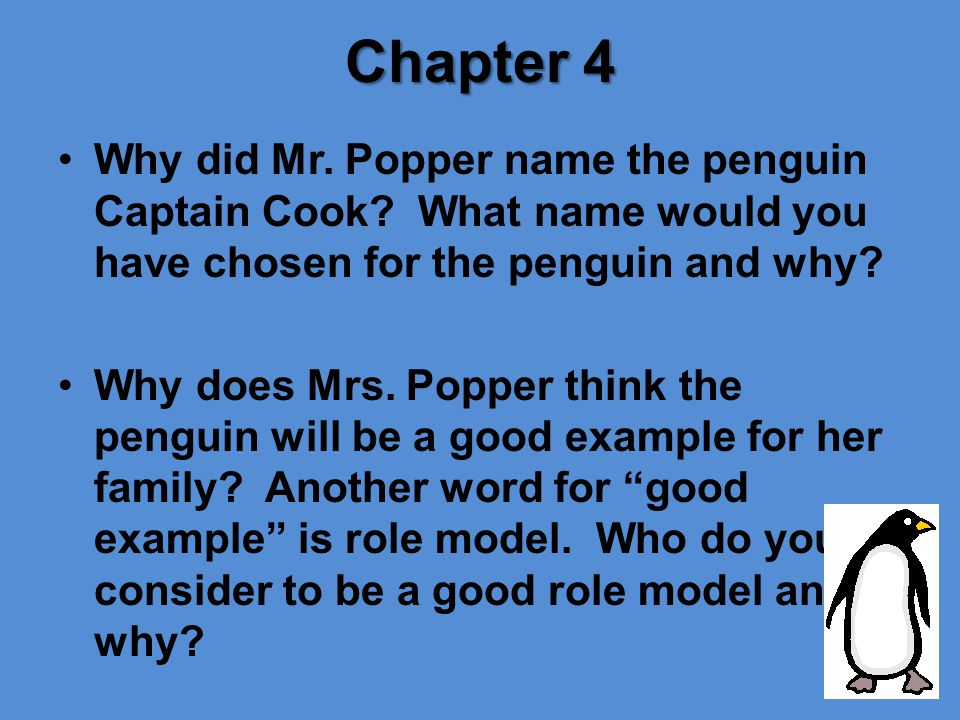 Chapter 4 Why did Mr. Popper name the penguin Captain Cook What name would you have chosen for the penguin and why