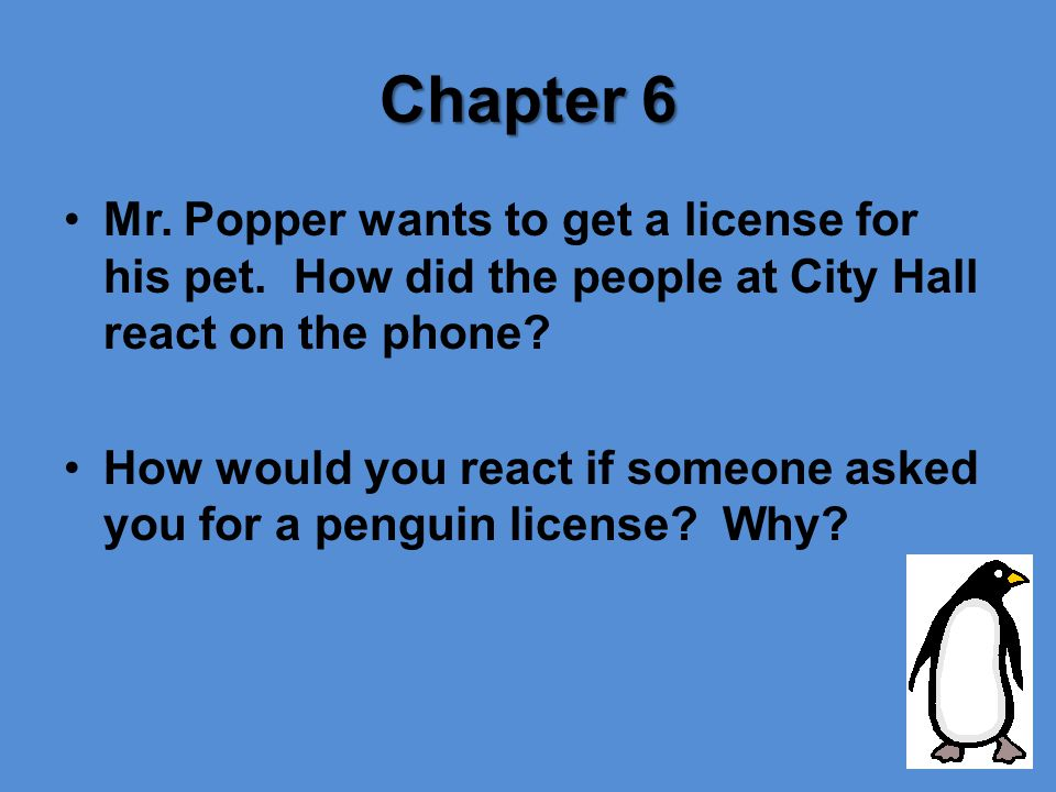 Chapter 6 Mr. Popper wants to get a license for his pet. How did the people at City Hall react on the phone