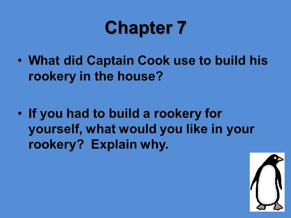 Chapter 7 What did Captain Cook use to build his rookery in the house