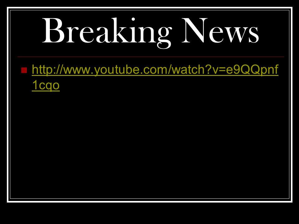 Breaking News http://www.youtube.com/watch v=e9QQpnf1cqo