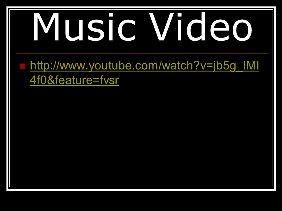 Music Video http://www.youtube.com/watch v=jb5g_lMI4f0&feature=fvsr