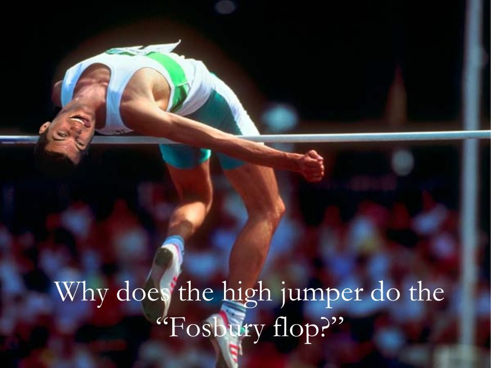 Why does the high jumper do the Fosbury flop