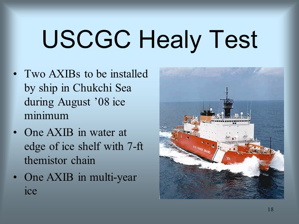USCGC Healy Test Two AXIBs to be installed by ship in Chukchi Sea during August '08 ice minimum.