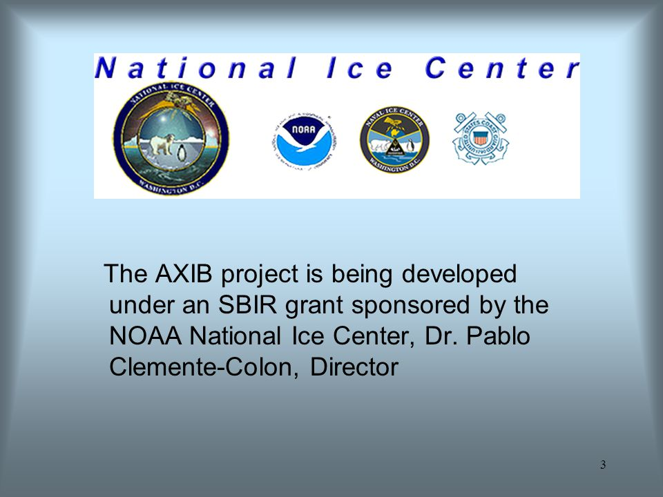 The AXIB project is being developed under an SBIR grant sponsored by the NOAA National Ice Center, Dr.