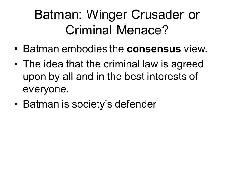 Batman: Winger Crusader or Criminal Menace