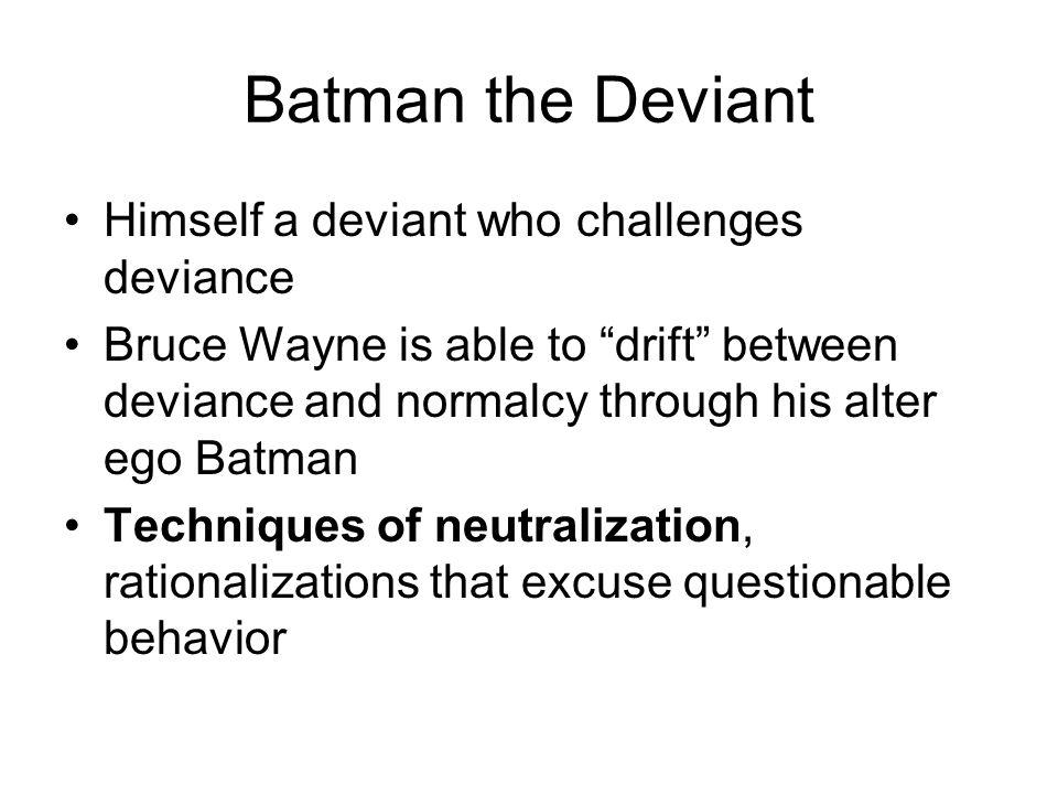 Batman the Deviant Himself a deviant who challenges deviance