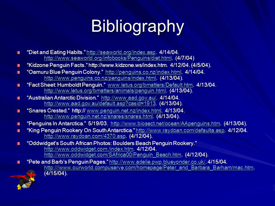 Bibliography Diet and Eating Habits. http://seaworld.org/index.asp. 4/14/04. http://www.seaworld.org/infobooks/Penguins/diet.html. (4/7/04)