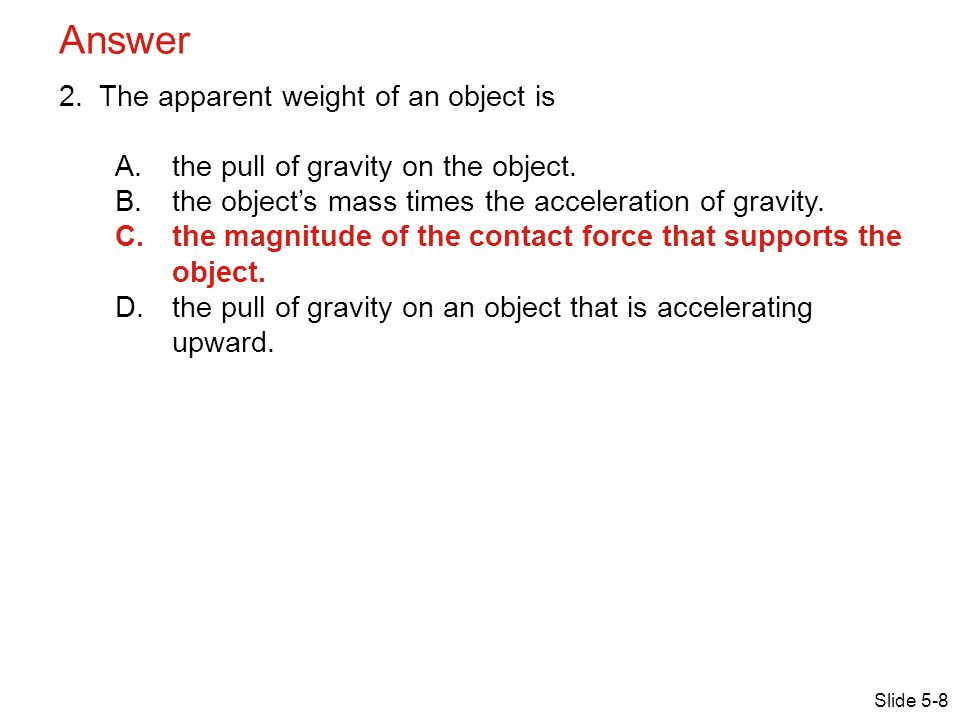 Answer The apparent weight of an object is