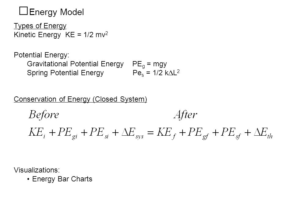 Energy Model Types of Energy Kinetic Energy KE = 1/2 mv2