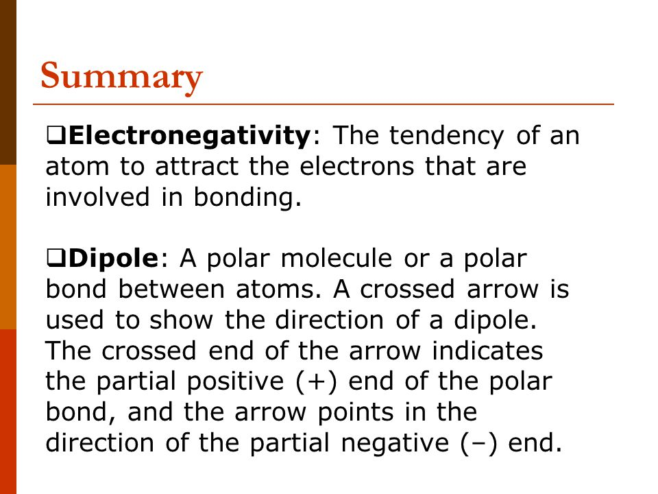 Summary Electronegativity: The tendency of an atom to attract the electrons that are involved in bonding.