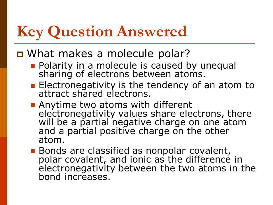 Key Question Answered What makes a molecule polar
