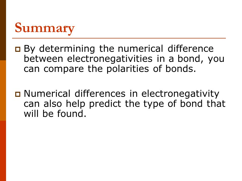 Summary By determining the numerical difference between electronegativities in a bond, you can compare the polarities of bonds.