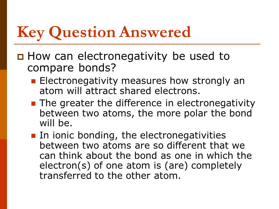Key Question Answered How can electronegativity be used to compare bonds