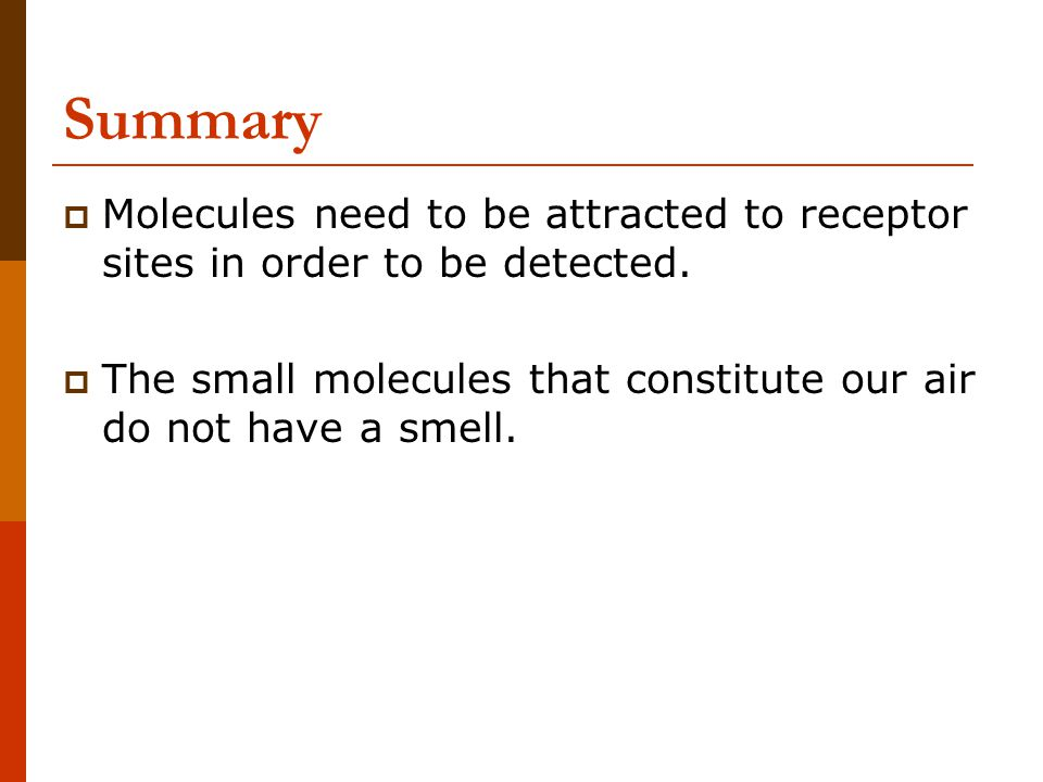 Summary Molecules need to be attracted to receptor sites in order to be detected.
