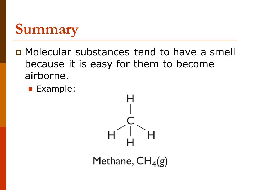 Summary Molecular substances tend to have a smell because it is easy for them to become airborne.