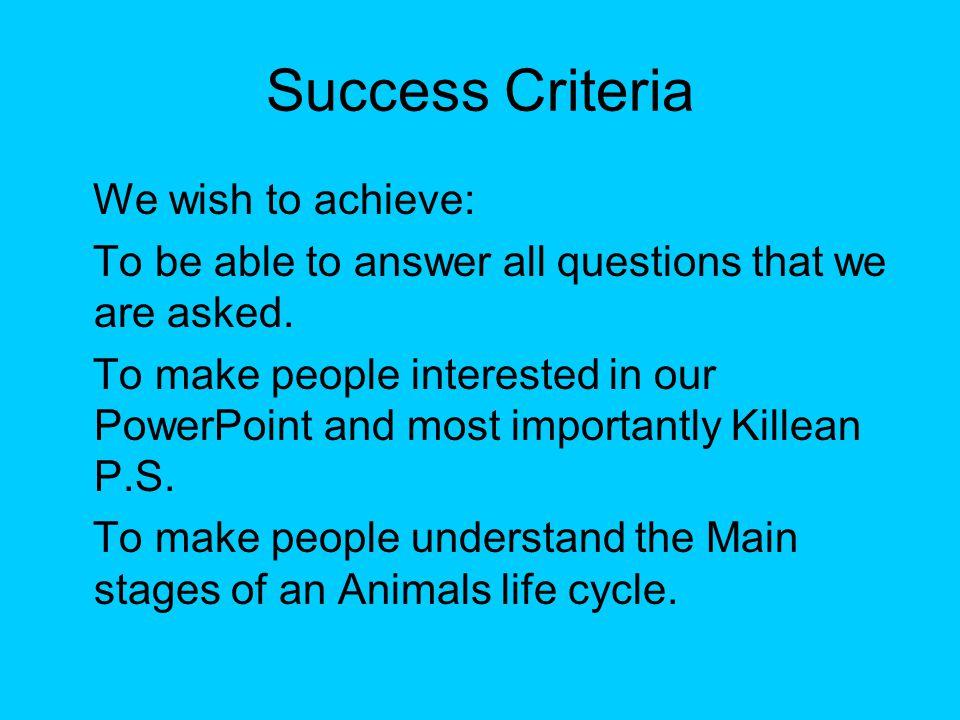 Success Criteria We wish to achieve: